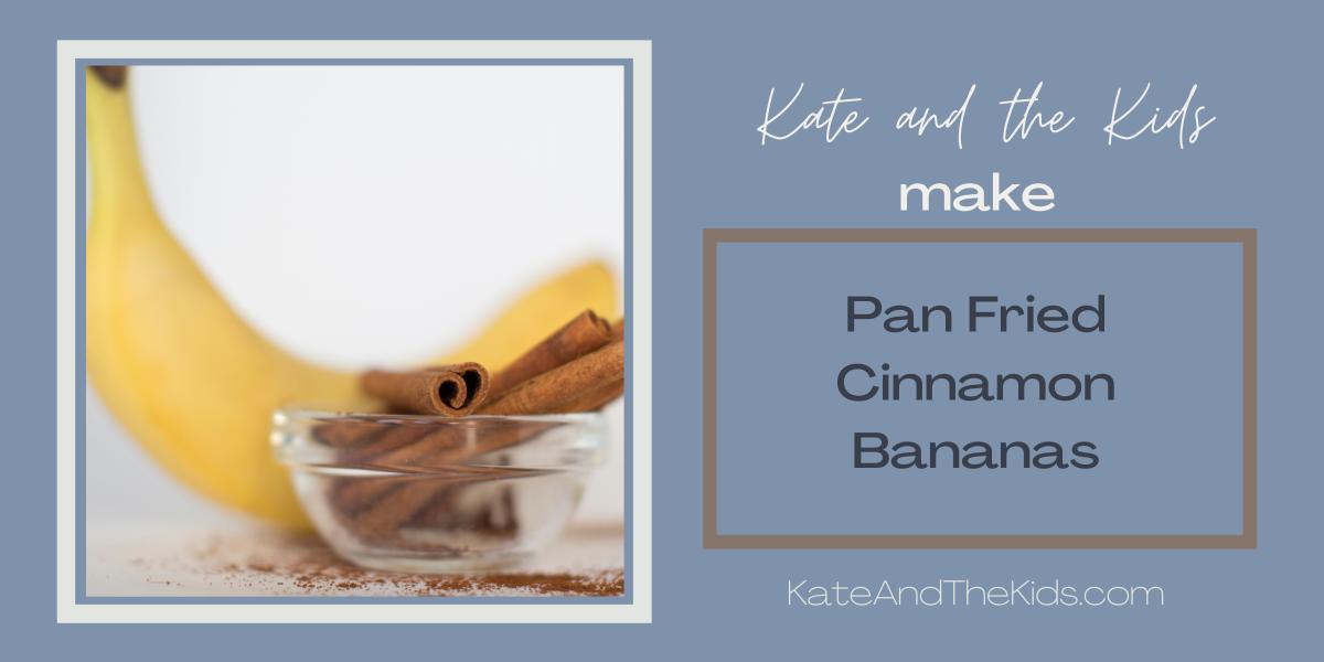 Pan Fried CinnamonBananas